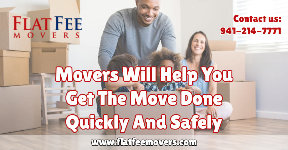 movers will help get the move done quickly and safely